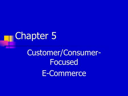 Chapter 5 Customer/Consumer- Focused E-Commerce. Copyright © 2003, Addison-Wesley Attracting customers Unique product or service Low price Convenience.