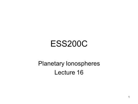 1 ESS200C Planetary Ionospheres Lecture 16. 2 Interactions with the Moon The Moon has no significant atmosphere and no ionosphere. The lunar crust is.