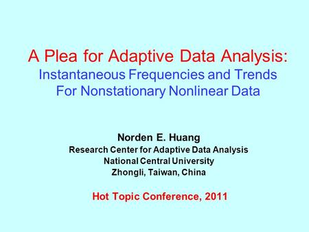 A Plea for Adaptive Data Analysis: Instantaneous Frequencies and Trends For Nonstationary Nonlinear Data Norden E. Huang Research Center for Adaptive Data.