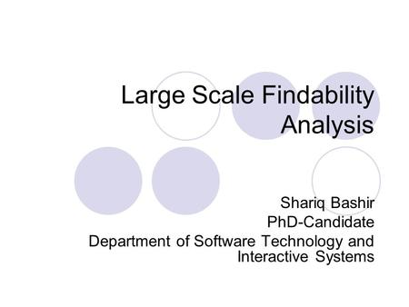 Large Scale Findability Analysis Shariq Bashir PhD-Candidate Department of Software Technology and Interactive Systems.