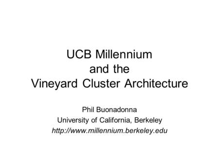 UCB Millennium and the Vineyard Cluster Architecture Phil Buonadonna University of California, Berkeley