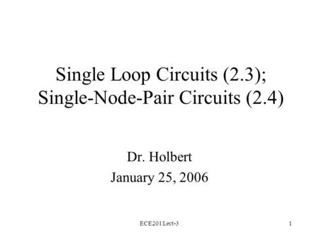 ECE201 Lect-31 Single Loop Circuits (2.3); Single-Node-Pair Circuits (2.4) Dr. Holbert January 25, 2006.