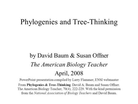 Phylogenies and Tree-Thinking by David Baum & Susan Offner The American Biology Teacher April, 2008 PowerPoint presentation compiled by Larry Flammer,