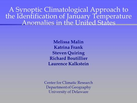 A Synoptic Climatological Approach to the Identification of January Temperature Anomalies in the United States Melissa Malin Katrina Frank Steven Quiring.