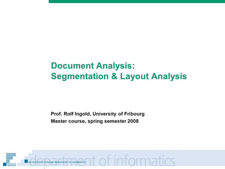Prénom Nom Document Analysis: Segmentation & Layout Analysis Prof. Rolf Ingold, University of Fribourg Master course, spring semester 2008.