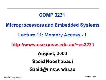 Elec2041 lec-11-mem-I.1 Saeid Nooshabadi COMP 3221 Microprocessors and Embedded Systems Lecture 11: Memory Access - I