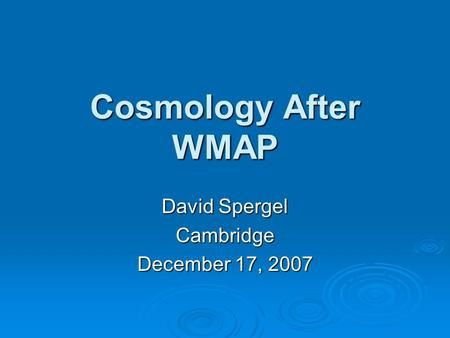 Cosmology After WMAP David Spergel Cambridge December 17, 2007.