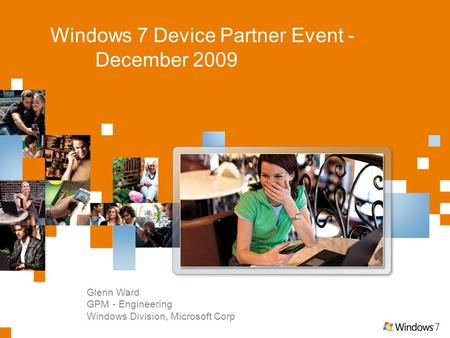 Glenn Ward GPM - Engineering Windows Division, Microsoft Corp Windows 7 Device Partner Event - December 2009.