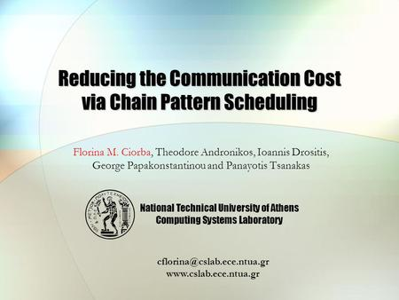 Reducing the Communication Cost via Chain Pattern Scheduling Florina M. Ciorba, Theodore Andronikos, Ioannis Drositis, George Papakonstantinou and Panayotis.