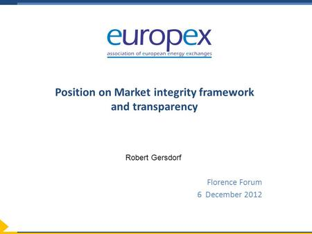 Position on Market integrity framework and transparency Florence Forum 6 December 2012 Robert Gersdorf.