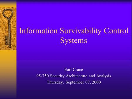 Information Survivability Control Systems Earl Crane 95-750 Security Architecture and Analysis Thursday, September 07, 2000.