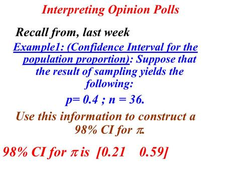 Interpreting Opinion Polls Example1: (Confidence Interval for the population proportion): Suppose that the result of sampling yields the following: p=