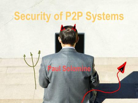 Paul Solomine Security of P2P Systems. P2P Systems Used to download copyrighted files illegally. The RIAA is watching you… Spyware! General users become.