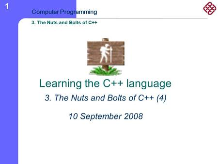 3. The Nuts and Bolts of C++ Computer Programming 3. The Nuts and Bolts of C++ 1 Learning the C++ language 3. The Nuts and Bolts of C++ (4) 10 September.