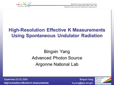 Bingxin Yang High resolution effective K September 22-23, 2004 High-Resolution Effective K Measurements Using Spontaneous.