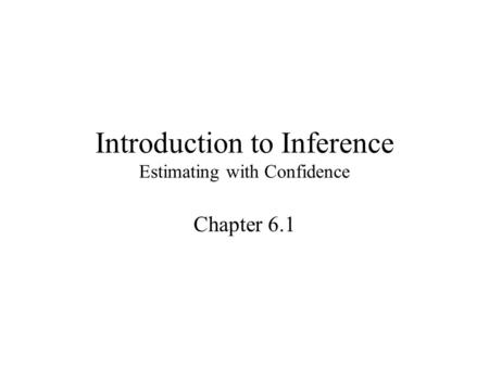 Introduction to Inference Estimating with Confidence Chapter 6.1.