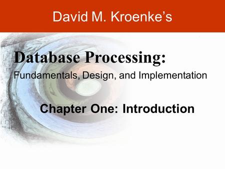 1-1 David M. Kroenke's Chapter One: Introduction Database Processing: Fundamentals, Design, and Implementation.
