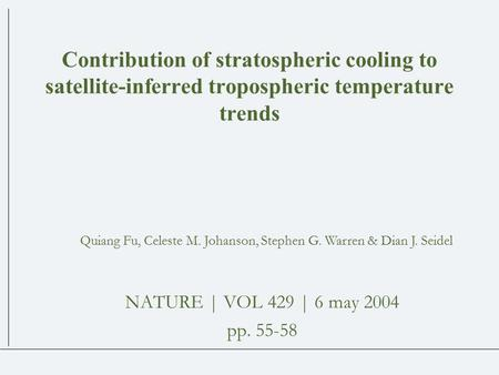 Contribution of stratospheric cooling to satellite-inferred tropospheric temperature trends NATURE | VOL 429 | 6 may 2004 pp. 55-58 Quiang Fu, Celeste.