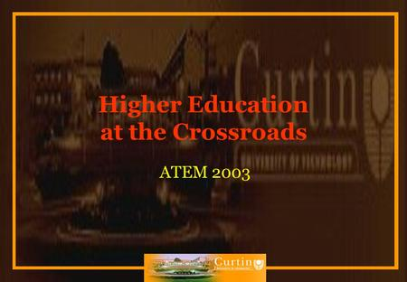 Higher Education at the Crossroads ATEM 2003. Impact on Students Our opportunities & challenges Choice, Access & Selection Loans and Scholarships Costs.