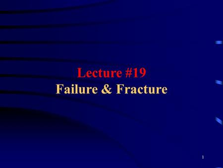 1 Lecture #19 Failure & Fracture. 2 Strength Theories Failure Theories Fracture Mechanics.