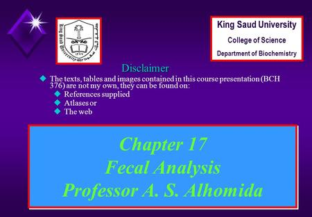 1 Chapter 17 Fecal Analysis Professor A. S. Alhomida Disclaimer uThe texts, tables and images contained in this course presentation (BCH 376) are not my.