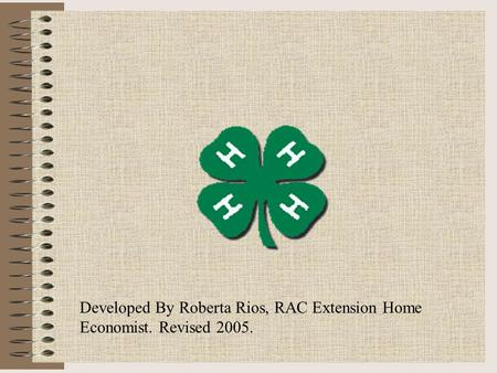 Developed By Roberta Rios, RAC Extension Home Economist. Revised 2005.