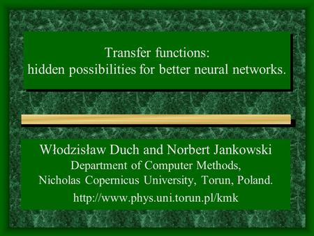 Transfer functions: hidden possibilities for better neural networks. Włodzisław Duch and Norbert Jankowski Department of Computer Methods, Nicholas Copernicus.