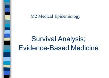 M2 Medical Epidemiology Survival Analysis; Evidence-Based Medicine.