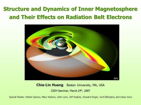 Structure and Dynamics of Inner Magnetosphere and Their Effects on Radiation Belt Electrons Chia-Lin Huang Boston University, MA, USA CISM Seminar, March.