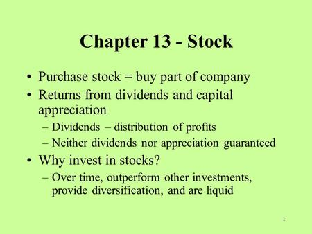 1 Chapter 13 - Stock Purchase stock = buy part of company Returns from dividends and capital appreciation –Dividends – distribution of profits –Neither.