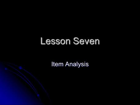 Lesson Seven Item Analysis. Contents Item Analysis Item Analysis Item difficulty (item facility) Item difficulty (item facility) Item difficulty Item.