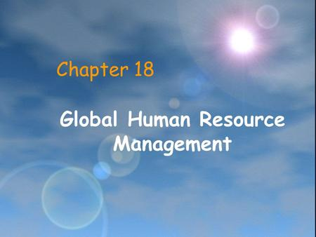 Chapter 18 Global Human Resource Management. Learning Objectives Discuss the strategic role of HRM Examine HRM major functions Staffing policy Training.
