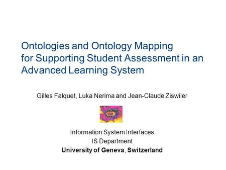 Ontologies and Ontology Mapping for Supporting Student Assessment in an Advanced Learning System Gilles Falquet, Luka Nerima and Jean-Claude Ziswiler Information.