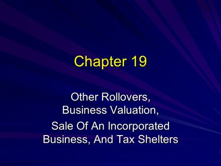 Chapter 19 Other Rollovers, Business Valuation, Sale Of An Incorporated Business, And Tax Shelters.