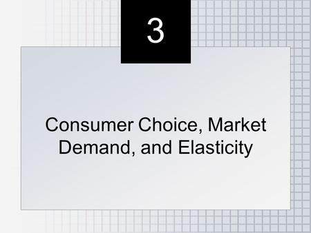 3 3 Consumer Choice, Market Demand, and Elasticity.