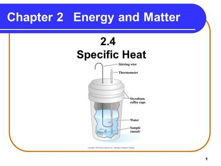 1 Chapter 2Energy and Matter 2.4 Specific Heat. 2 Specific heat is different for different substances. is the amount of heat that raises the temperature.