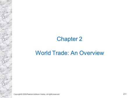 Copyright © 2009 Pearson Addison-Wesley. All rights reserved. 2-1 Chapter 2 World Trade: An Overview.
