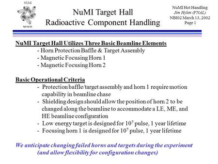 NUMI NuMI Hot Handling Jim Hylen (FNAL) NBI02 March 13, 2002 Page 1 NuMI Target Hall Radioactive Component Handling NuMI Target Hall Utilizes Three Basic.
