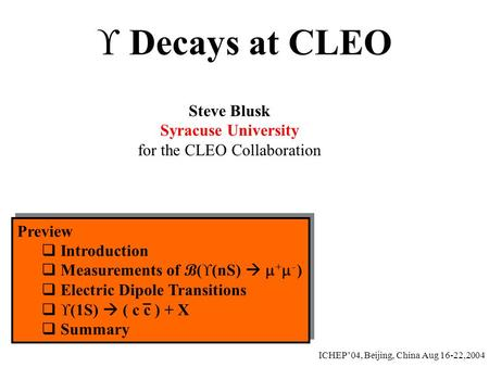  Decays at CLEO Steve Blusk Syracuse University for the CLEO Collaboration Preview  Introduction  Measurements of B (  (nS)   +  - )  Electric.