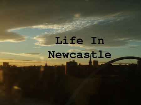 Life In Newcastle. Where To Live?  Guarantee of Accommodation  if Newcastle is your firm choice  single full time student  live in an area from which.