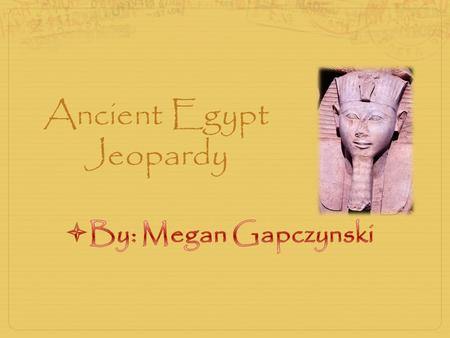 Ancient Egypt Jeopardy. Ancient Places Ancient People Mummies Hieroglyp hics Miscellan eous 100 200 300 400 500.