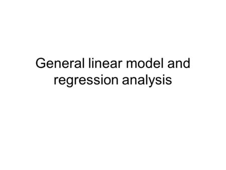 General linear model and regression analysis. The general linear model: Y = μ + σ 2 (Age) + σ 2 (Sex) + σ 2 (Genotype) + σ 2 (Measurement) + σ 2 (Condition)