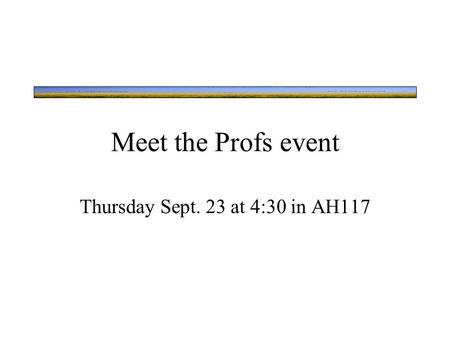 Meet the Profs event Thursday Sept. 23 at 4:30 in AH117.