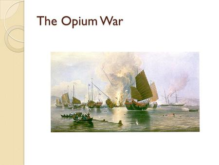 The Opium War. Causes: Chinese point of view British imported opium from India causing the Chinese to become addicted As demand increased, silver was.