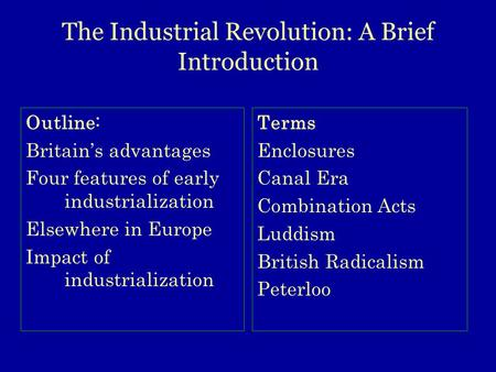Outline: Britain's advantages Four features of early industrialization Elsewhere in Europe Impact of industrialization Terms Enclosures Canal Era Combination.