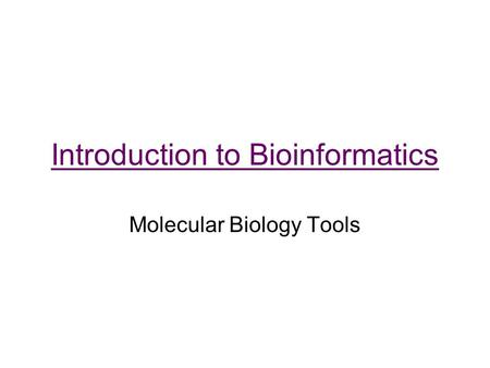Introduction to Bioinformatics Molecular Biology Tools.