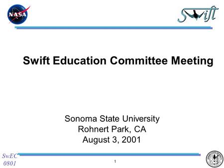 1 SwEC 0801 Swift Education Committee Meeting Sonoma State University Rohnert Park, CA August 3, 2001.