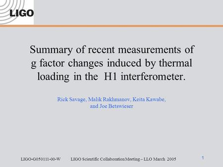 LIGO-G050111-00-W LIGO Scientific Collaboration Meeting – LLO March 2005 1 Summary of recent measurements of g factor changes induced by thermal loading.