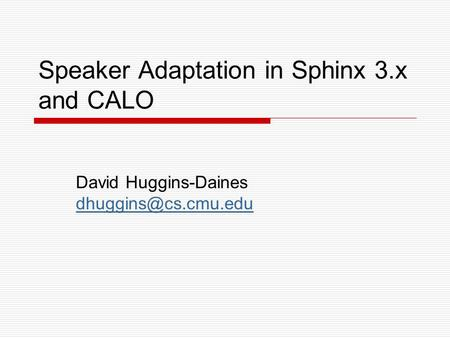Speaker Adaptation in Sphinx 3.x and CALO David Huggins-Daines