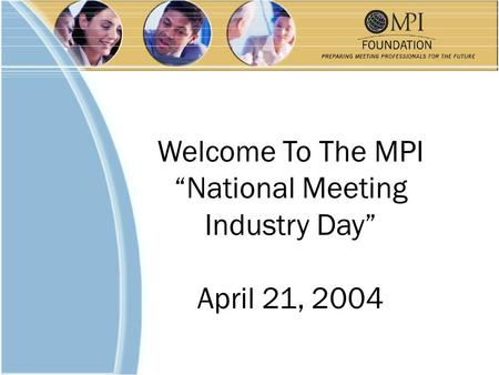 "Welcome To The MPI ""National Meeting Industry Day"" April 21, 2004."